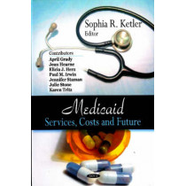 Medicaid: Services, Costs & Future by Sophia R. Ketler, 9781604563511