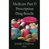 Medicare Part D Prescription Drug Benefit: A Primer by Jennifer O'Sullivan, 9781604566222