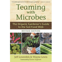 Teaming with Microbes: The Organic Gardener's Guide to the Soil Food Web by Jeff Lowenfels, 9781604691139