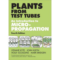 Plants from Test Tubes : An Introduction to Micropropagation by Lydiane Kyte, 9781604692068