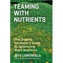 Teaming with Nutrients by Jeff Lowenfels, 9781604693140