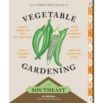 Timber Press Guide to Vegetable Gardening in the Southeast by Ira Wallace, 9781604693713