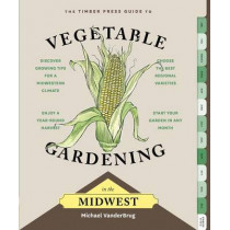 Timber Press Guide to Vegetable Gardening in the Midwest by ,Michael Vanderbrug, 9781604695526