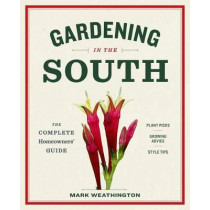 Gardening in the South: The Complete Homeowner's Guide by ,Mark Weathington, 9781604695915