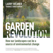 Garden Revolution: How Our Landscapes Can Be a Source of Environmental Change by Larry Weaner, 9781604696165