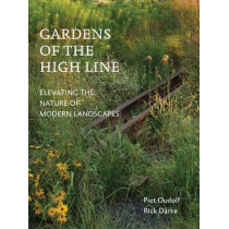 Gardens of the High Line by Piet Oudolf, 9781604696998