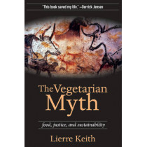 The Vegetarian Myth: FOOD, JUSTICE AND SUSTAINABILITY by Lierre Keith, 9781604860801