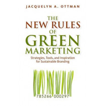 The New Rules of Green Marketing: Strategies, Tools, and Inspiration for Sustainable Branding by Jacquelyn A. Ottman, 9781605098661