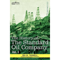 The History of the Standard Oil Company, Vol. I (in Two Volumes) by Ida M Tarbell, 9781605207605