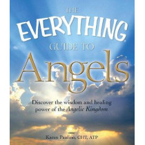 The Everything Guide to Angels: Discover the wisdom and healing power of the Angelic Kingdom by Karen Paolino, 9781605501215