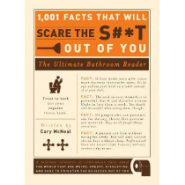 1,001 Facts that Will Scare the S#*t Out of You: The Ultimate Bathroom Reader by Cary McNeal, 9781605506241