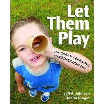 Let Them Play: An Early learning (Un)Curriculum) by Jeff A. Johnson, 9781605540535
