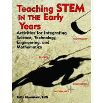 Teaching STEM in the Early Years: Activities for Integrating Science, Technology, Engineering, and Mathematics by Sally Moomaw, 9781605541211