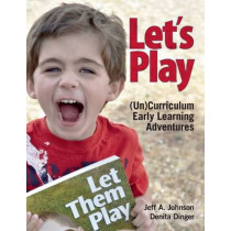 Let's Play: (Un)Curriculum Early Learning Adventures by Jeff A. Johnson, 9781605541273