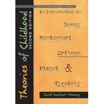 Theories of Childhood, Second Edition: An Introduction to Dewey, Montessori, Erikson, Piaget & Vygotsky by Carol Garhart Mooney, 9781605541389