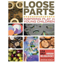 Loose Parts: Inspiring Play in Young Children by Lisa Daly, 9781605542744