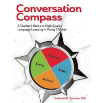 Conversation Compass: A Teacher's Guide to High-Quality Language Learning in Young Children by Stephanie M. Curenton, 9781605543840