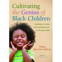 Cultivating the Genius of Black Children: Strategies to Close the Achievement Gap in the Early Years by Debra Ren-Etta Sullivan, 9781605544052