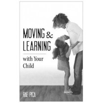 Moving & Learning with Your Child by Rae Pica, 9781605544137