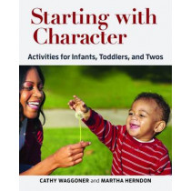 Starting with Character: Activities for Infants, Toddlers, and Twos by Cathy Waggoner, 9781605544472