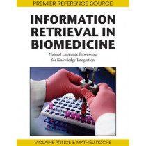 Information Retrieval in Biomedicine: Natural Language Processing for Knowledge Integration by Violaine Prince, 9781605662749
