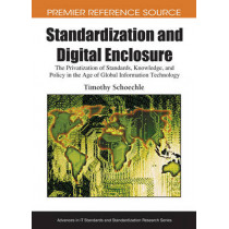 Standardization and Digital Enclosure: The Privatization of Standards, Knowledge, and Policy in the Age of Global Information Technology, 9781605663340