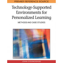 Technology-supported Environments for Personalized Learning: Methods and Case Studies by John O'Donoghue, 9781605668840