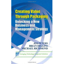 Creating Value Through Packaging: Unlocking a New Business and Management Strategy by Jim Peters, 9781605950877