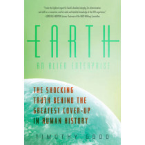 Earth: An Alien Enterprise: The Shocking Truth Behind the Greatest Cover-Up in Human History by Timothy Good, 9781605986388