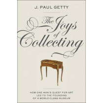Joys of Collecting by J. Paul Getty, 9781606060872