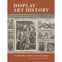 Display and Art History - The Dusseldorf Gallery and its Catalogue by Thomas W. Gaehtgens, 9781606060926