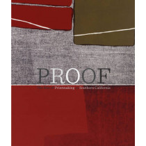 Proof - The Rise of Printmaking in Southern California by Leah Lehmbeck, 9781606060933