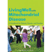 Living Well with Mitochondrial Disease: A Handbook for Patients, Parents & Families by Cristy Balcells, 9781606130148