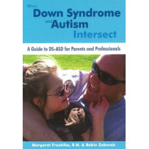 When Down Syndrome & Autism Intersect: A Guide to DS-ASD for Parents & Professionals by Margaret R. N. Froehlke, 9781606131602