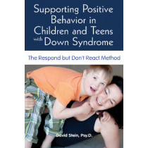Supporting Positive Behavior in Children & Teens with Down Syndrome: The Respond But Don't React Method by David Stein, 9781606132630