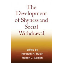 The Development of Shyness and Social Withdrawal by Kenneth H. Rubin, 9781606235225