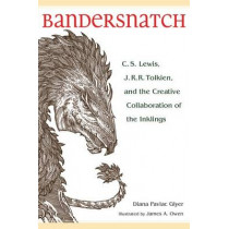 Bandersnatch: C. S. Lewis, J. R. R. Tolkien, and the Creative Collaboration of the Inklings by Diana Pavlac Glyer, 9781606352762