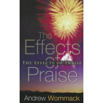 Effects Of Praise by Andrew Wommack, 9781606835227