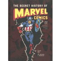 The Secret History Of Marvel Comics: Jack Kirby and the Moonlighting Artists at Martin Goodman's Empire by Blake Bell, 9781606995525