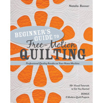 Beginner's Guide to Free-Motion Quilting: 50+ Visual Tutorials to Get You Started * Professional Quality-Results on Your Home Machine by Natalia Bonner, 9781607055372