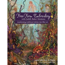 Free-Form Embroidery with Judith Baker Montano: Transforming Traditional Stitches into Fiber Art by Judith Montano, 9781607055723