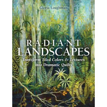 Radiant Landscapes: Transform Tiled Colors & Textures into Dramatic Quilts by Gloria Loughman, 9781607056300
