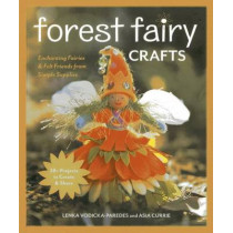 Forest Fairy Crafts: Enchanting Fairies & Felt Friends from Simple Supplies by Lenka Vodicka-Paredes, 9781607056904