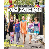 Girl's Guide to DIY Fashion: Design & Sew 5 Complete Outfits - Mood Boards - Fashion Sketiching - Choosing Fabric - Adding Style by Rachel Low, 9781607059950