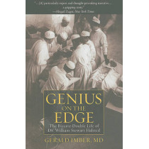 Genius on the Edge: The Bizarre Double Life of Dr. William Stewart Halsted by Gerald Imber, 9781607148586