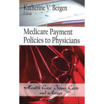 Medicare Payment Policies to Physicians by Katherine V. Bergen, 9781607411314