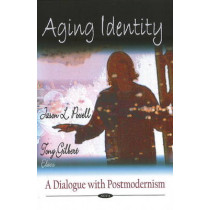 Aging Identity: A Dialogue with Postmodernism by Jason Powell, 9781607411918