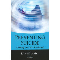 Preventing Suicide: Closing the Exits Revisited by David Lester, 9781607413608