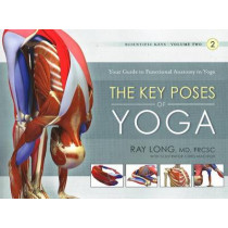 Key Poses of Yoga:  the Scientific Keys Vol 2 by Ray Long, 9781607432395