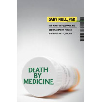 Death by Medicine by Gary Null, 9781607660064